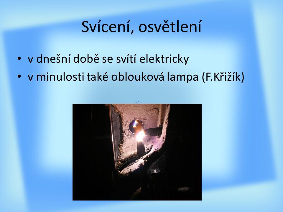 Svícení, osvětlení v dnešní době se svítí elektricky v minulosti také oblouková lampa (F.Křižík)
