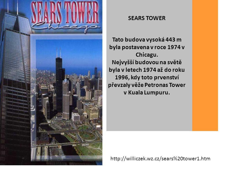 SEARS TOWER Tato budova vysoká 443 m byla postavena v roce 1974 v Chicagu.