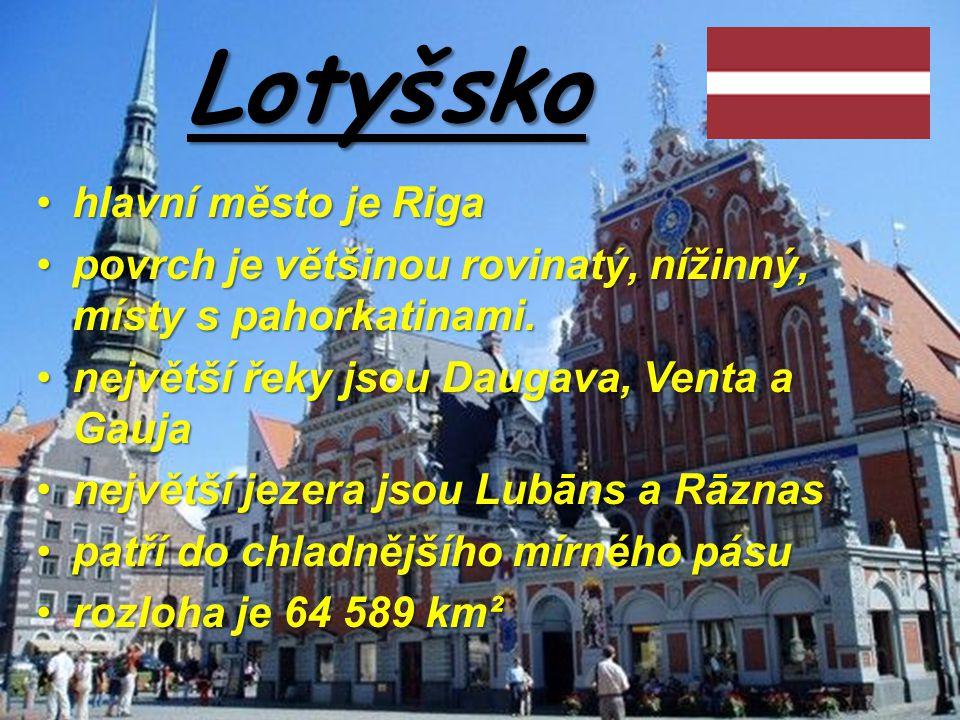 Lotyšsko hlavní město je Rigahlavní město je Riga povrch je většinou rovinatý, nížinný, místy s pahorkatinami.povrch je většinou rovinatý, nížinný, mí