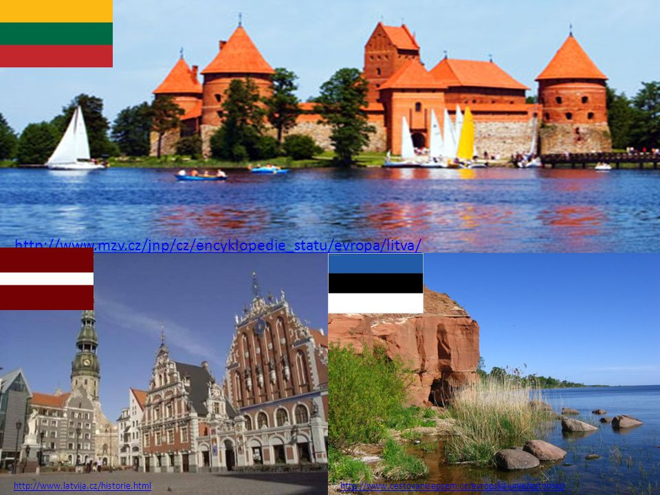 http://www.mzv.cz/jnp/cz/encyklopedie_statu/evropa/litva/ http://www.latvija.cz/historie.htmlhttp://www.cestovanisepsem.cz/evropska-unie/estonsko