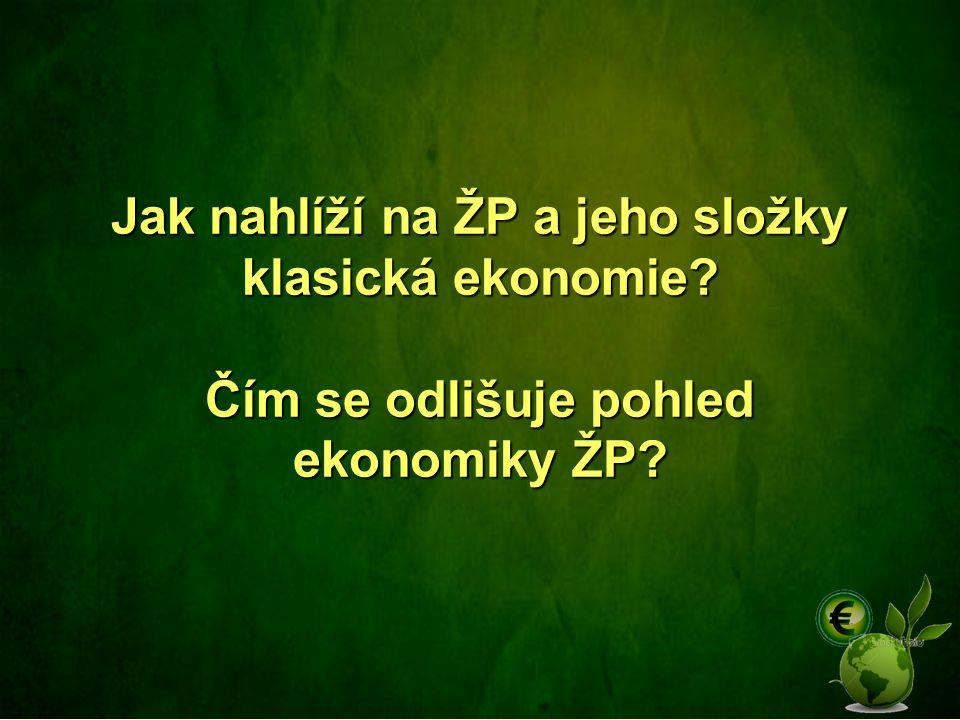 Jak nahlíží na ŽP a jeho složky klasická ekonomie? Čím se odlišuje pohled ekonomiky ŽP?