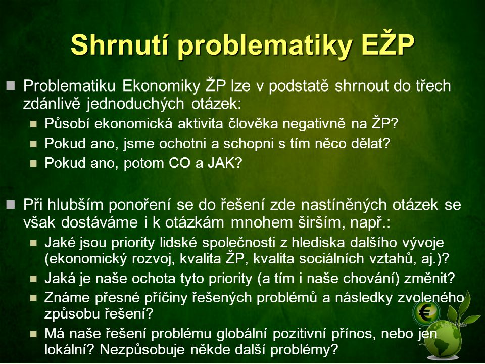 Shrnutí problematiky EŽP Problematiku Ekonomiky ŽP lze v podstatě shrnout do třech zdánlivě jednoduchých otázek: Působí ekonomická aktivita člověka negativně na ŽP.