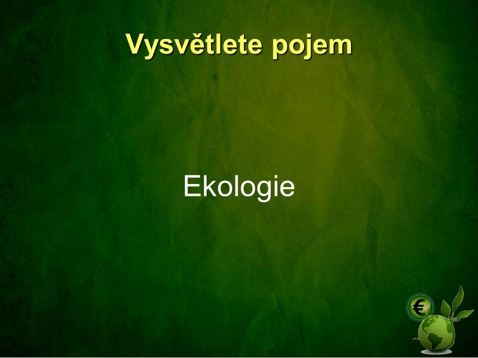 Vysvětlete pojem Ekologie