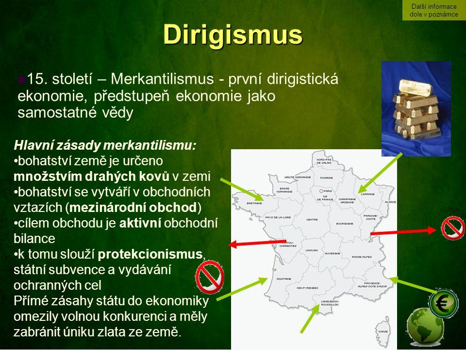 Dirigismus 15. století – Merkantilismus - první dirigistická ekonomie, předstupeň ekonomie jako samostatné vědy Hlavní zásady merkantilismu: bohatství