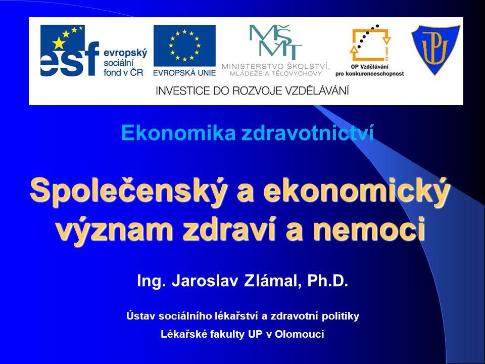 Ing. Jaroslav Zlámal, Ph.D. Ústav sociálního lékařství a zdravotní politiky Lékařské fakulty UP v Olomouci Ekonomika zdravotnictví Společenský a ekono