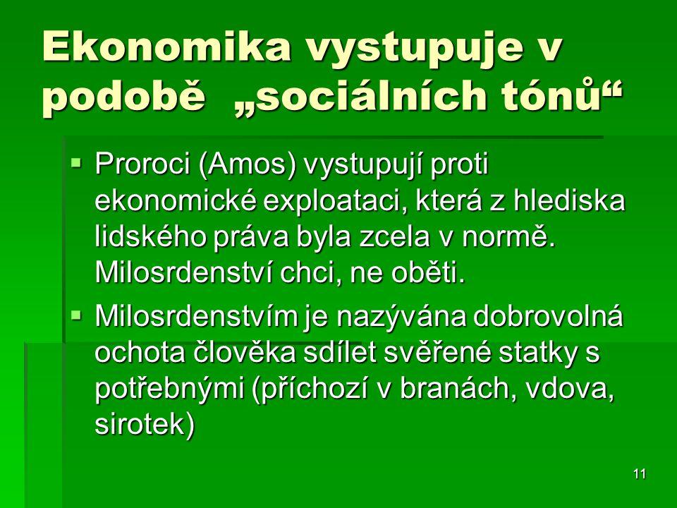 """11 Ekonomika vystupuje v podobě """"sociálních tónů  Proroci (Amos) vystupují proti ekonomické exploataci, která z hlediska lidského práva byla zcela v normě."""