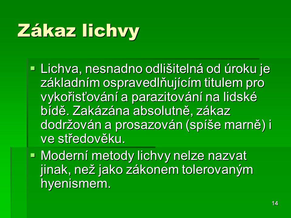 14 Zákaz lichvy  Lichva, nesnadno odlišitelná od úroku je základním ospravedlňujícím titulem pro vykořisťování a parazitování na lidské bídě.
