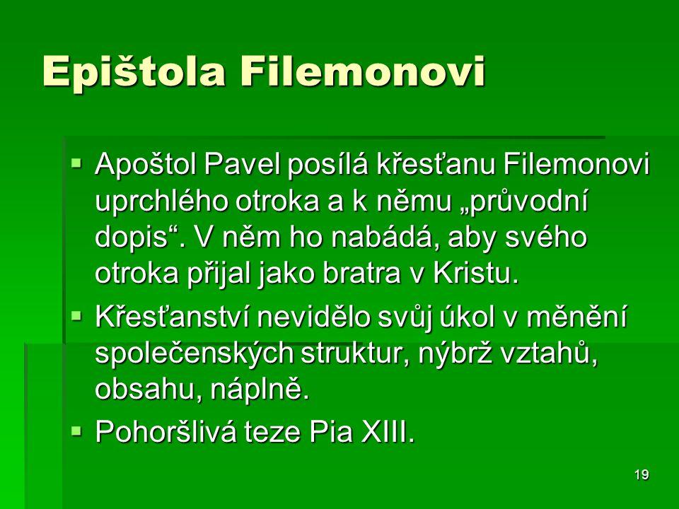 """19 Epištola Filemonovi  Apoštol Pavel posílá křesťanu Filemonovi uprchlého otroka a k němu """"průvodní dopis ."""