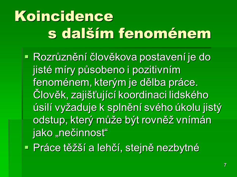 7 Koincidence s dalším fenoménem  Rozrůznění člověkova postavení je do jisté míry působeno i pozitivním fenoménem, kterým je dělba práce.