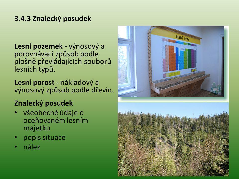 3.4.3 Znalecký posudek Lesní pozemek - výnosový a porovnávací způsob podle plošně převládajících souborů lesních typů. Lesní porost - nákladový a výno
