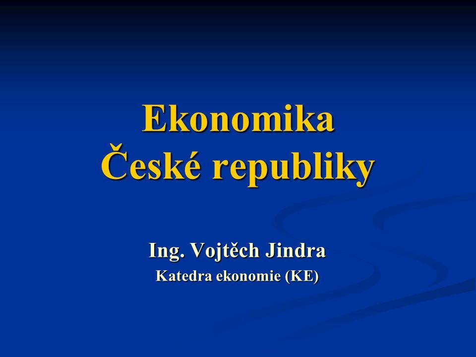 Ekonomika České republiky Ing. Vojtěch Jindra Katedra ekonomie (KE)