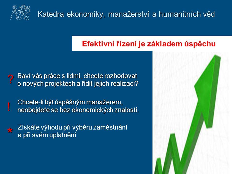 Katedra ekonomiky, manažerství a humanitních věd Baví vás práce s lidmi, chcete rozhodovat o nových projektech a řídit jejich realizaci? Chcete-li být
