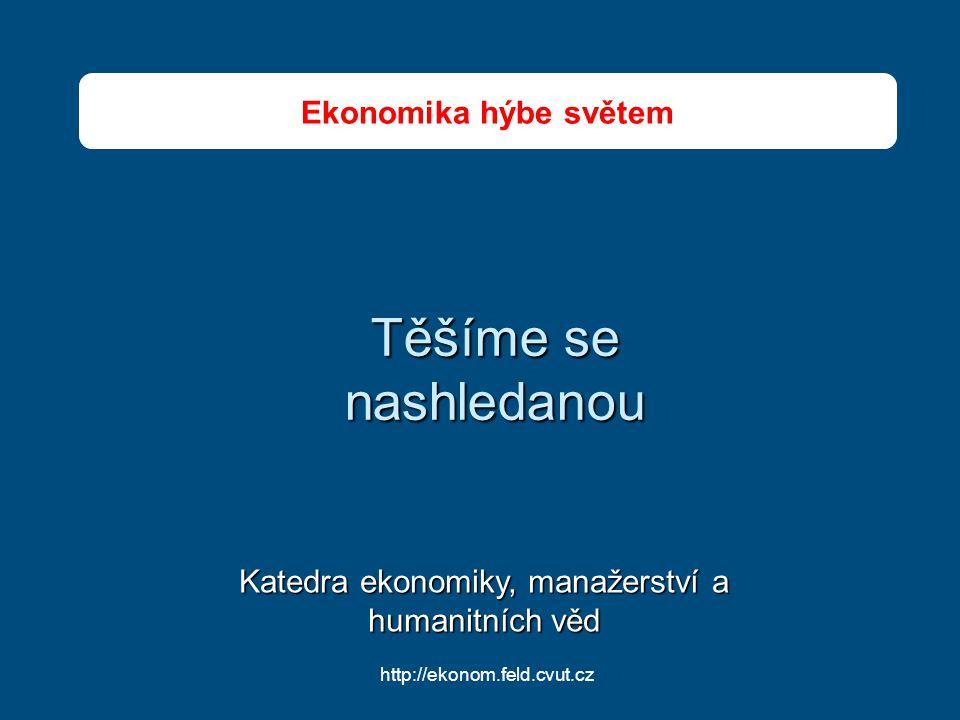 Těšíme se nashledanou Katedra ekonomiky, manažerství a humanitních věd http://ekonom.feld.cvut.cz Ekonomika hýbe světem