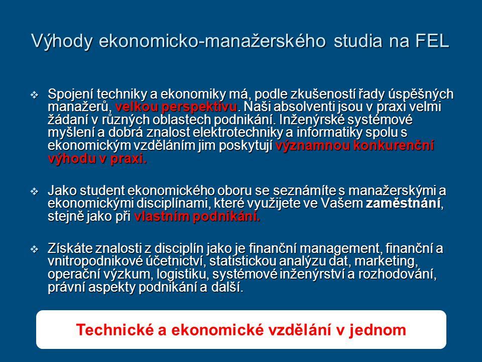 Výhody ekonomicko-manažerského studia na FEL  Spojení techniky a ekonomiky má, podle zkušeností řady úspěšných manažerů, velkou perspektivu.