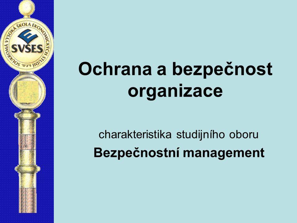 Ochrana a bezpečnost organizace charakteristika studijního oboru Bezpečnostní management