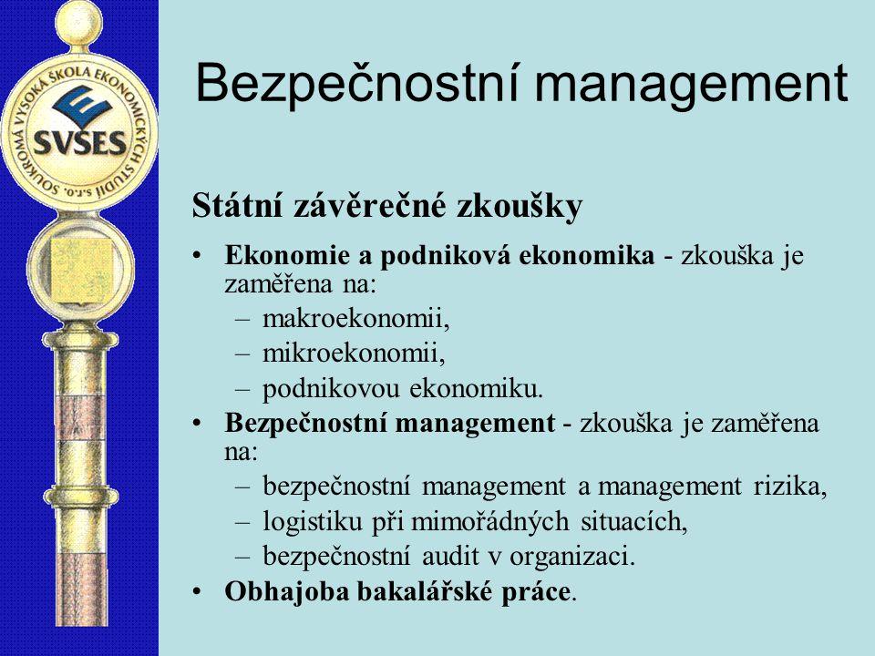 Bezpečnostní management Státní závěrečné zkoušky Ekonomie a podniková ekonomika - zkouška je zaměřena na: –makroekonomii, –mikroekonomii, –podnikovou ekonomiku.