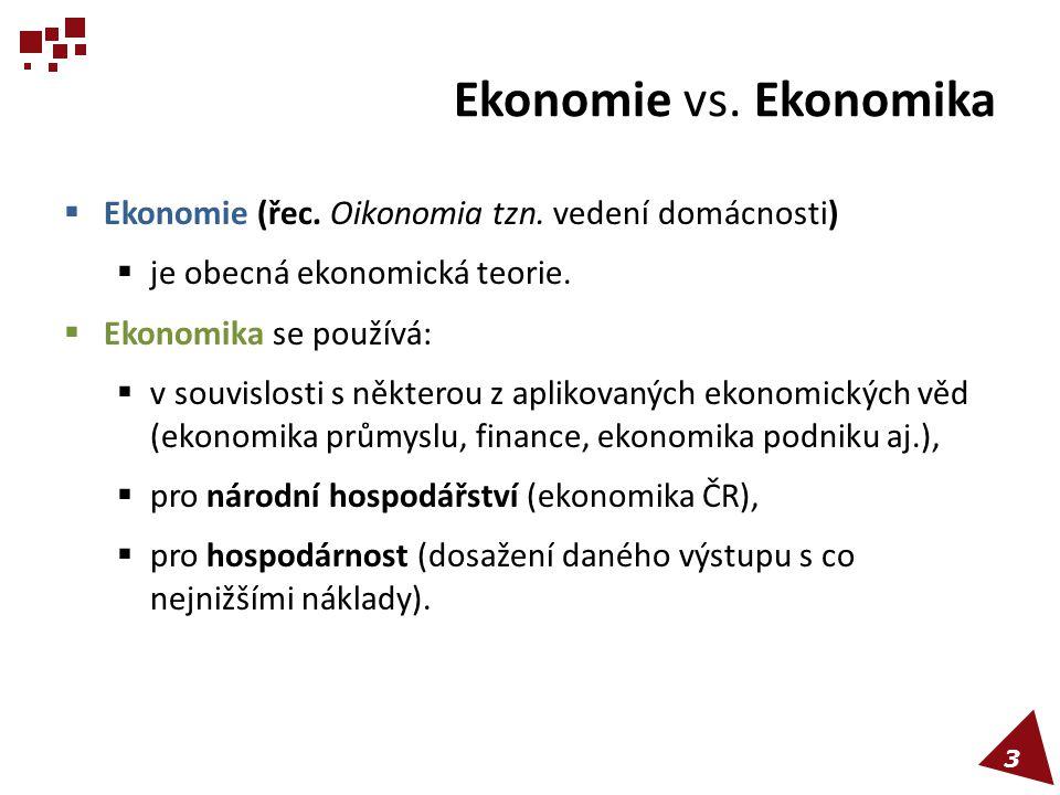 Ekonomie vs. Ekonomika  Ekonomie (řec. Oikonomia tzn. vedení domácnosti)  je obecná ekonomická teorie.  Ekonomika se používá:  v souvislosti s něk