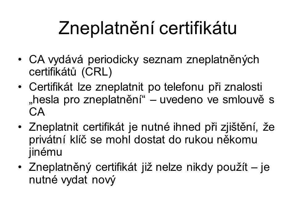 """Zneplatnění certifikátu CA vydává periodicky seznam zneplatněných certifikátů (CRL) Certifikát lze zneplatnit po telefonu při znalosti """"hesla pro znep"""