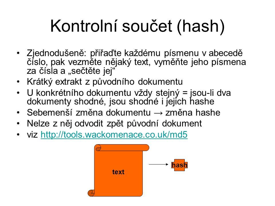"""Kontrolní součet (hash) Zjednodušeně: přiřaďte každému písmenu v abecedě číslo, pak vezměte nějaký text, vyměňte jeho písmena za čísla a """"sečtěte jej"""""""
