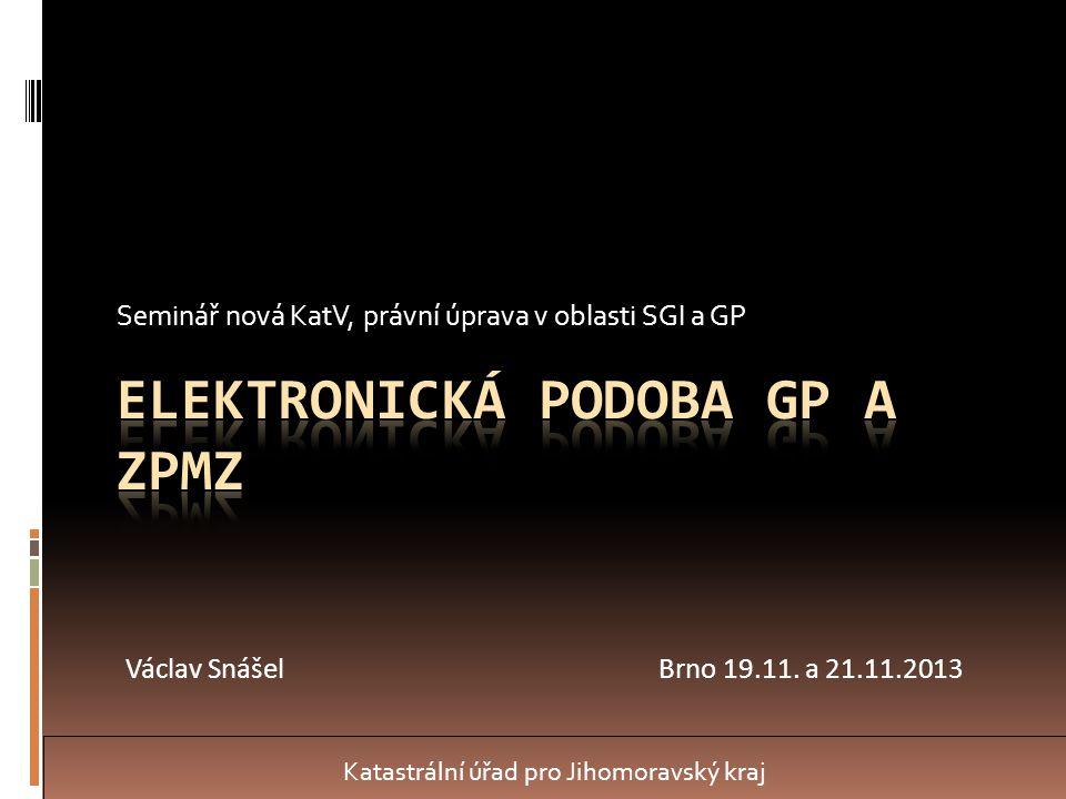 Seminář nová KatV, právní úprava v oblasti SGI a GP Katastrální úřad pro Jihomoravský kraj Václav SnášelBrno 19.11. a 21.11.2013