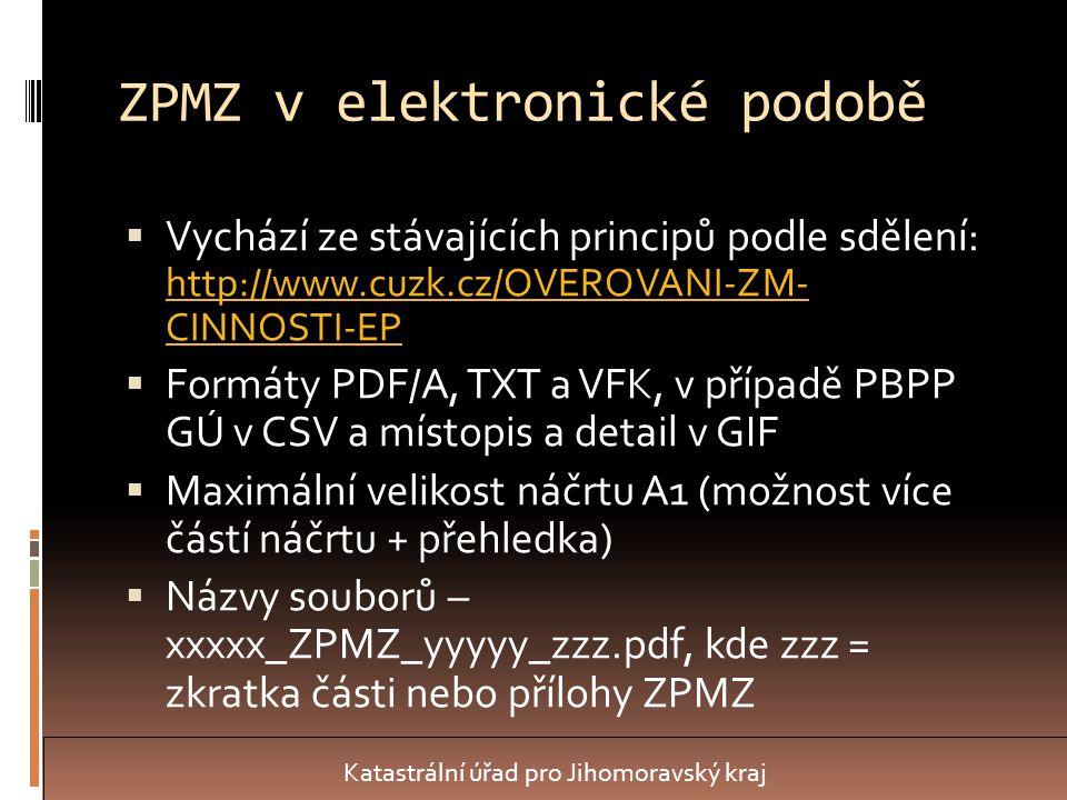 ZPMZ v elektronické podobě  Vychází ze stávajících principů podle sdělení: http://www.cuzk.cz/OVEROVANI-ZM- CINNOSTI-EP http://www.cuzk.cz/OVEROVANI-