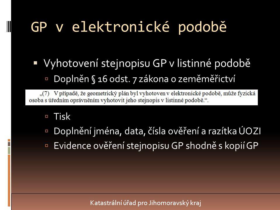 GP v elektronické podobě  Vyhotovení stejnopisu GP v listinné podobě  Doplněn § 16 odst.