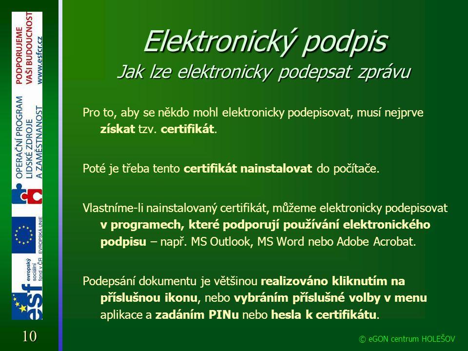 Elektronický podpis Jak lze elektronicky podepsat zprávu Pro to, aby se někdo mohl elektronicky podepisovat, musí nejprve získat tzv. certifikát. Poté