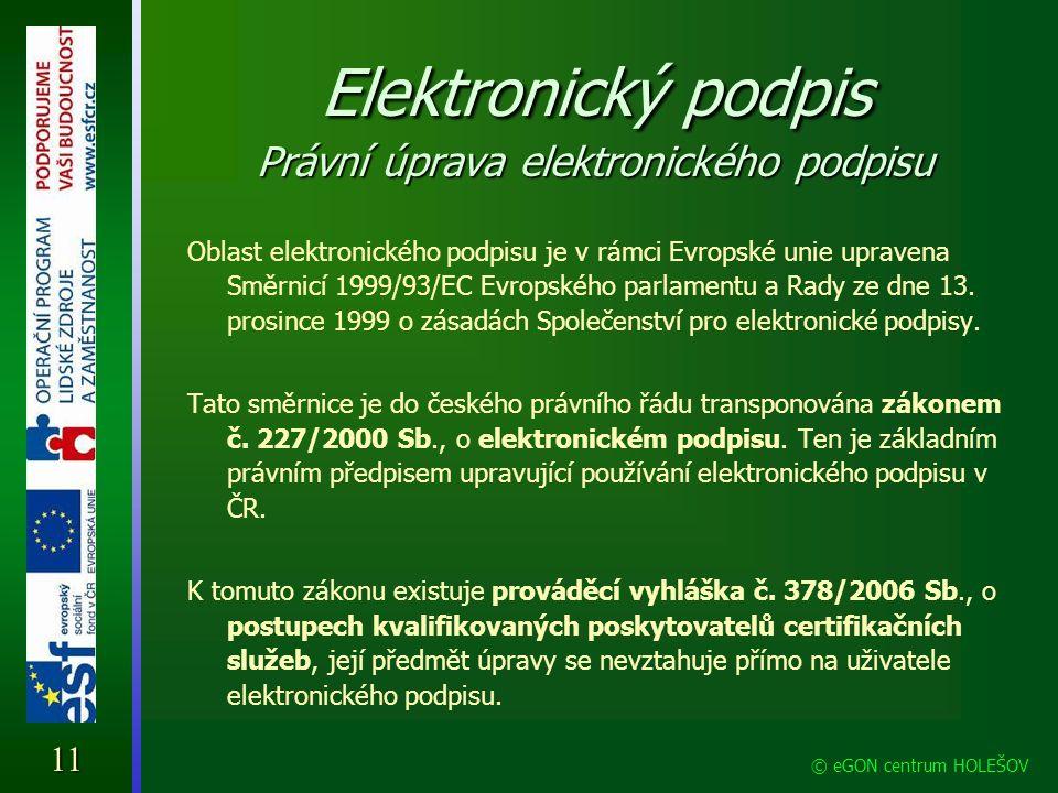 Elektronický podpis Právní úprava elektronického podpisu Oblast elektronického podpisu je v rámci Evropské unie upravena Směrnicí 1999/93/EC Evropskéh