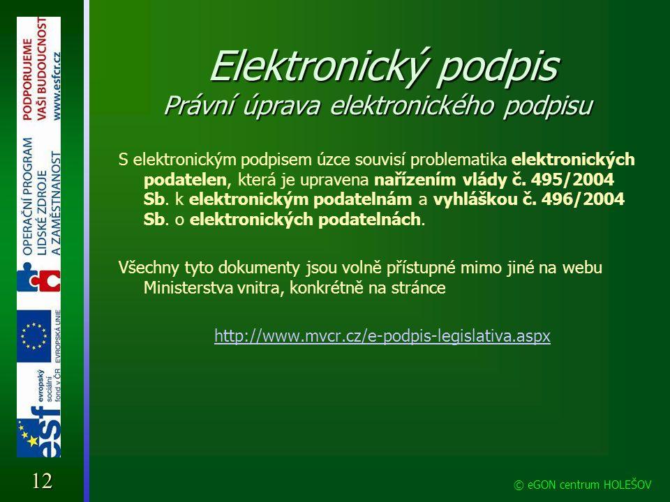 Elektronický podpis Právní úprava elektronického podpisu Elektronický podpis Právní úprava elektronického podpisu S elektronickým podpisem úzce souvis