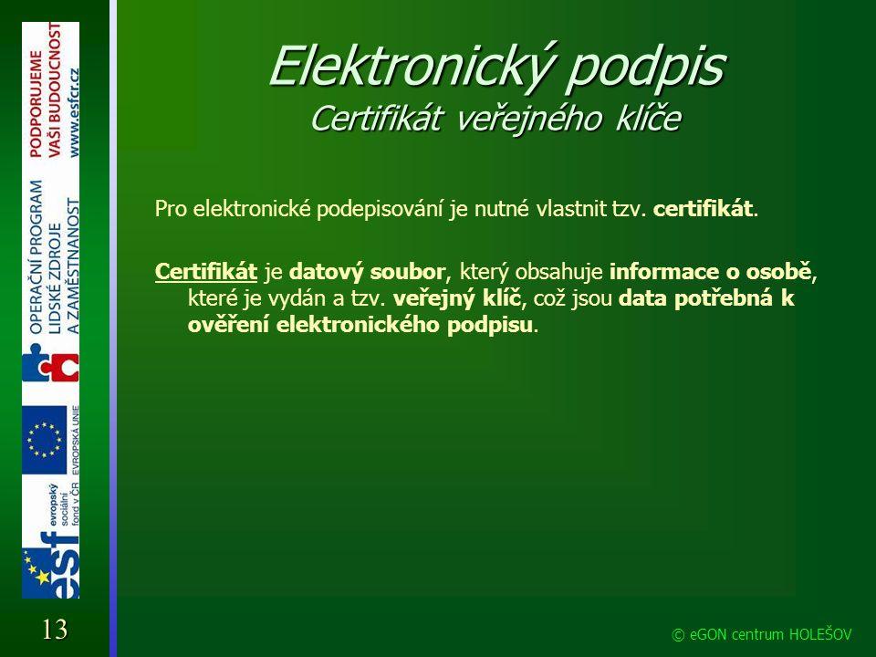 Elektronický podpis Certifikát veřejného klíče Pro elektronické podepisování je nutné vlastnit tzv. certifikát. Certifikát je datový soubor, který obs