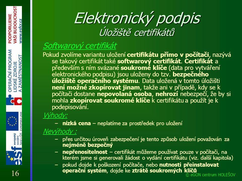 Elektronický podpis Úložiště certifikátů Softwarový certifikát Pokud zvolíme variantu uložení certifikátu přímo v počítači, nazývá se takový certifiká