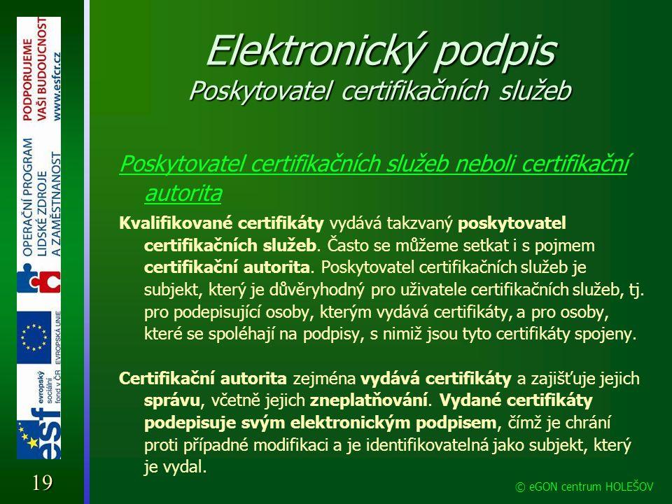 Elektronický podpis Poskytovatel certifikačních služeb Poskytovatel certifikačních služeb neboli certifikační autorita Kvalifikované certifikáty vydáv
