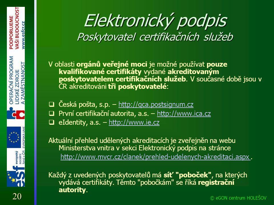 Elektronický podpis Poskytovatel certifikačních služeb V oblasti orgánů veřejné moci je možné používat pouze kvalifikované certifikáty vydané akredito
