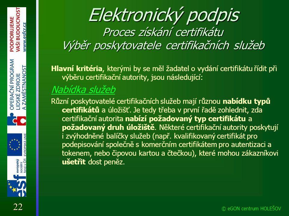 Elektronický podpis Proces získání certifikátu Výběr poskytovatele certifikačních služeb Hlavní kritéria, kterými by se měl žadatel o vydání certifiká
