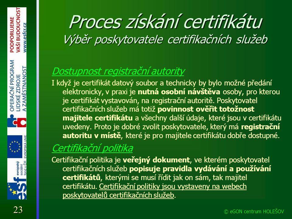 Proces získání certifikátu Výběr poskytovatele certifikačních služeb Dostupnost registrační autority I když je certifikát datový soubor a technicky by