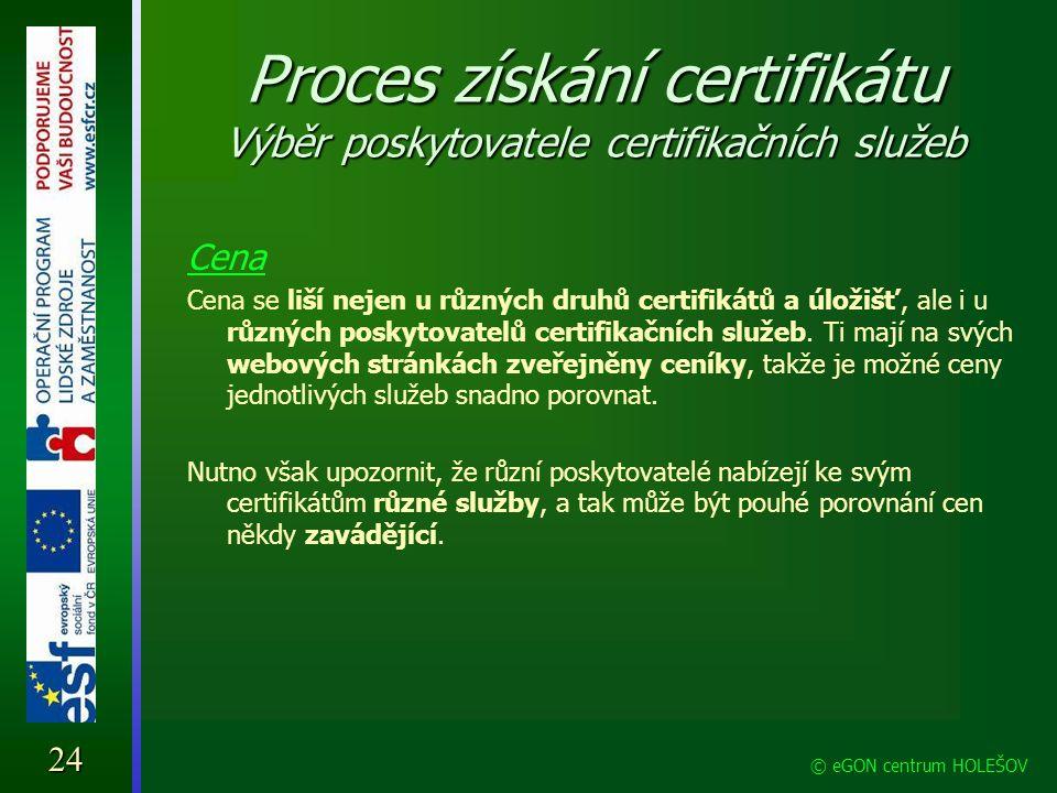Proces získání certifikátu Výběr poskytovatele certifikačních služeb Cena Cena se liší nejen u různých druhů certifikátů a úložišť, ale i u různých po