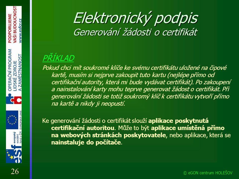 Elektronický podpis Generování žádosti o certifikát PŘÍKLAD Pokud chci mít soukromé klíče ke svému certifikátu uložené na čipové kartě, musím si nejpr