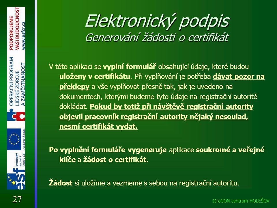 Elektronický podpis Generování žádosti o certifikát V této aplikaci se vyplní formulář obsahující údaje, které budou uloženy v certifikátu. Při vyplňo