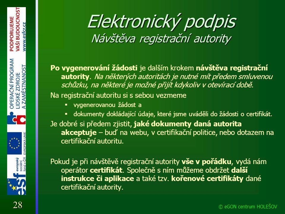 Elektronický podpis Návštěva registrační autority Po vygenerování žádosti je dalším krokem návštěva registrační autority. Na některých autoritách je n