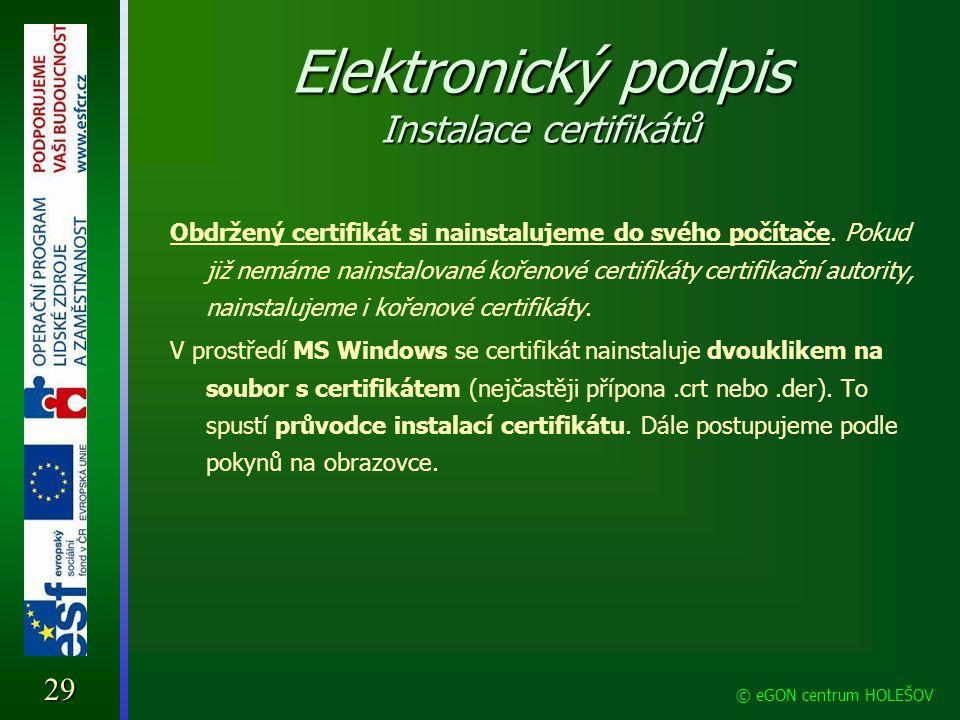 Elektronický podpis Instalace certifikátů Obdržený certifikát si nainstalujeme do svého počítače. Pokud již nemáme nainstalované kořenové certifikáty