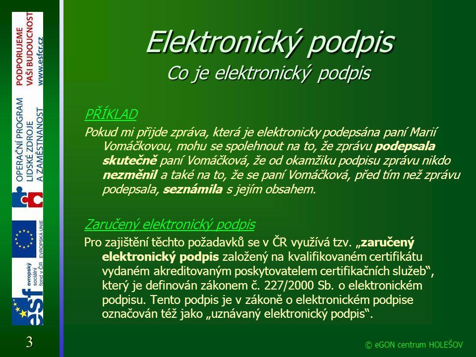 Elektronický podpis Co je elektronický podpis PŘÍKLAD Pokud mi přijde zpráva, která je elektronicky podepsána paní Marií Vomáčkovou, mohu se spolehnou