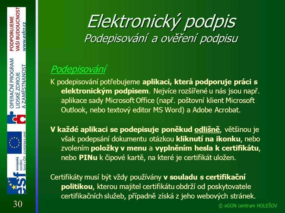 Elektronický podpis Podepisování a ověření podpisu Podepisování K podepisování potřebujeme aplikaci, která podporuje práci s elektronickým podpisem. N