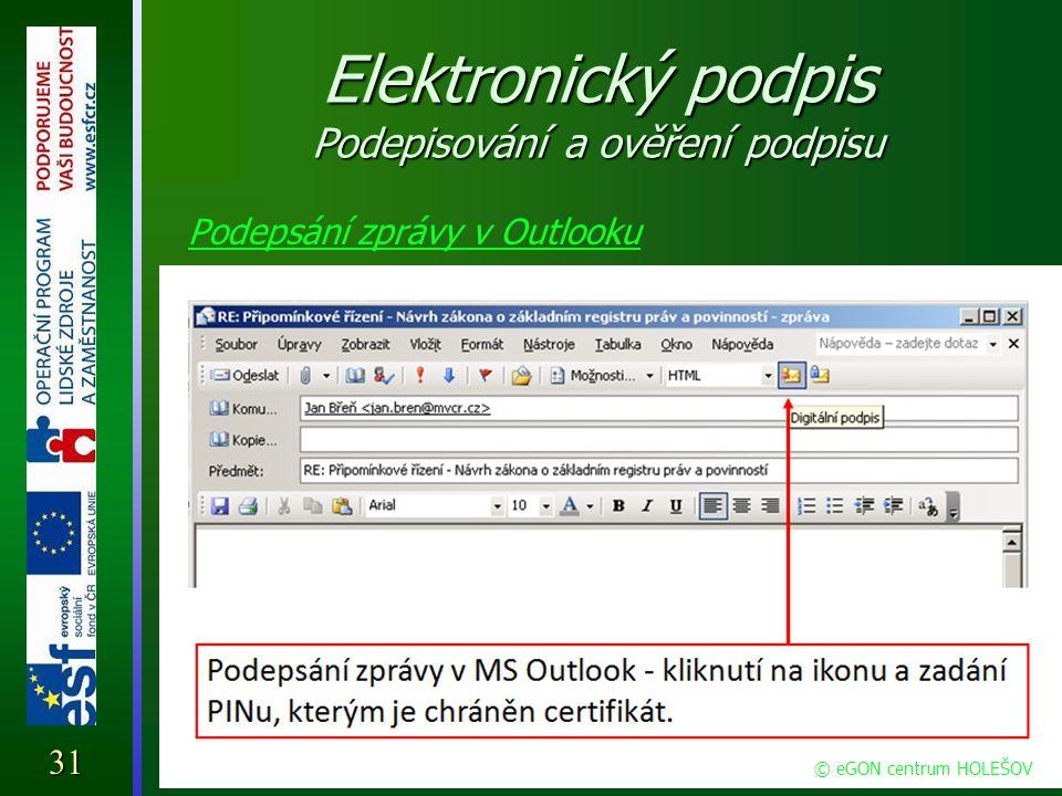 Elektronický podpis Podepisování a ověření podpisu Podepsání zprávy v Outlooku 31 © eGON centrum HOLEŠOV