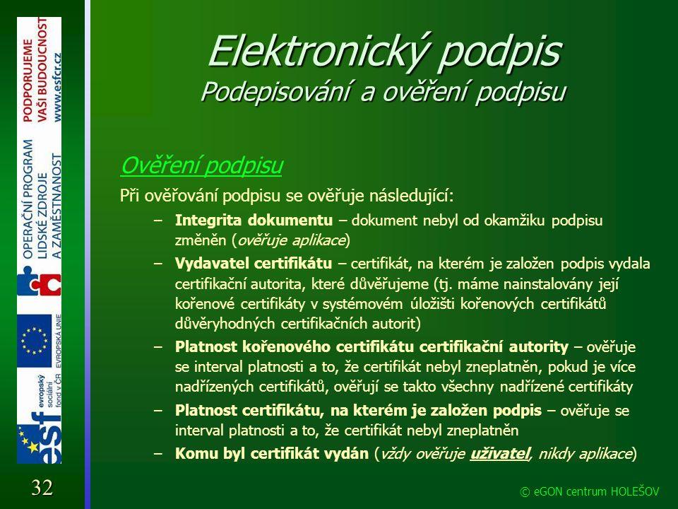 Elektronický podpis Podepisování a ověření podpisu Ověření podpisu Při ověřování podpisu se ověřuje následující: –Integrita dokumentu – dokument nebyl