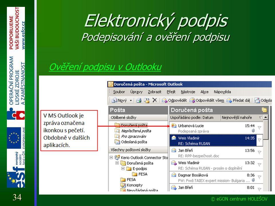 Elektronický podpis Podepisování a ověření podpisu Ověření podpisu v Outlooku 34 © eGON centrum HOLEŠOV