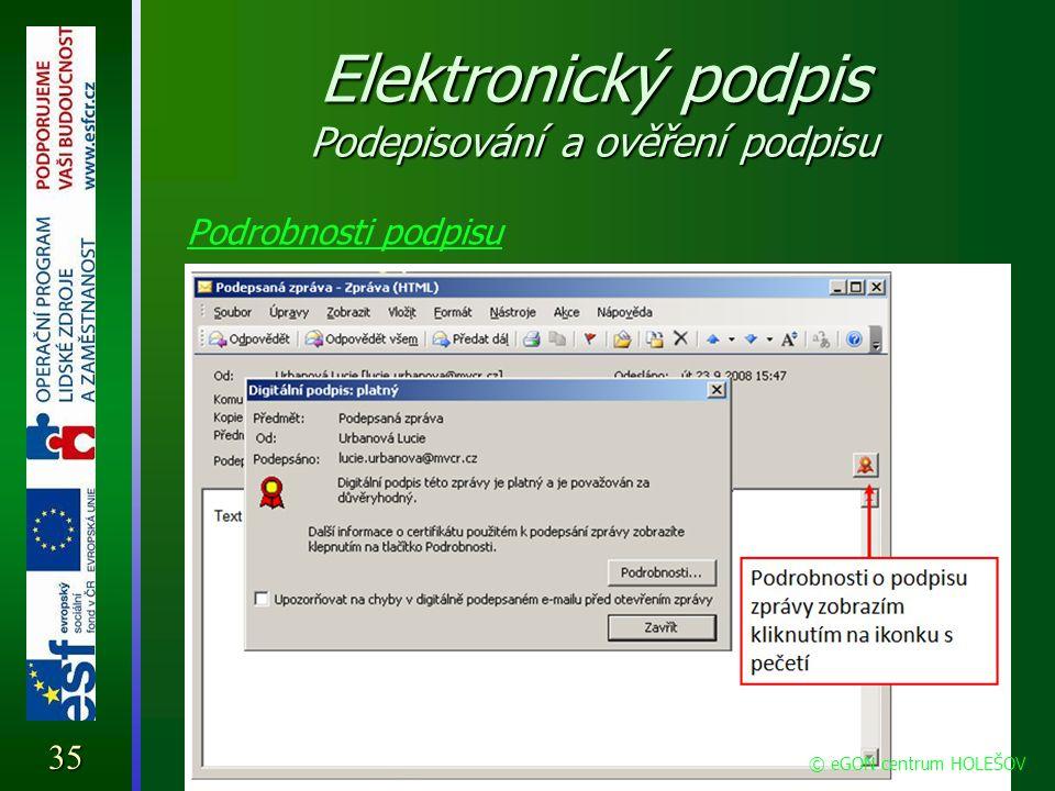 Elektronický podpis Podepisování a ověření podpisu Podrobnosti podpisu 35 © eGON centrum HOLEŠOV