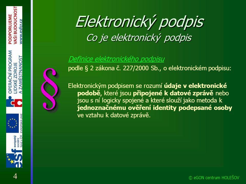 Elektronický podpis Co je elektronický podpis Definice elektronického podpisu podle § 2 zákona č. 227/2000 Sb., o elektronickém podpisu: Elektronickým