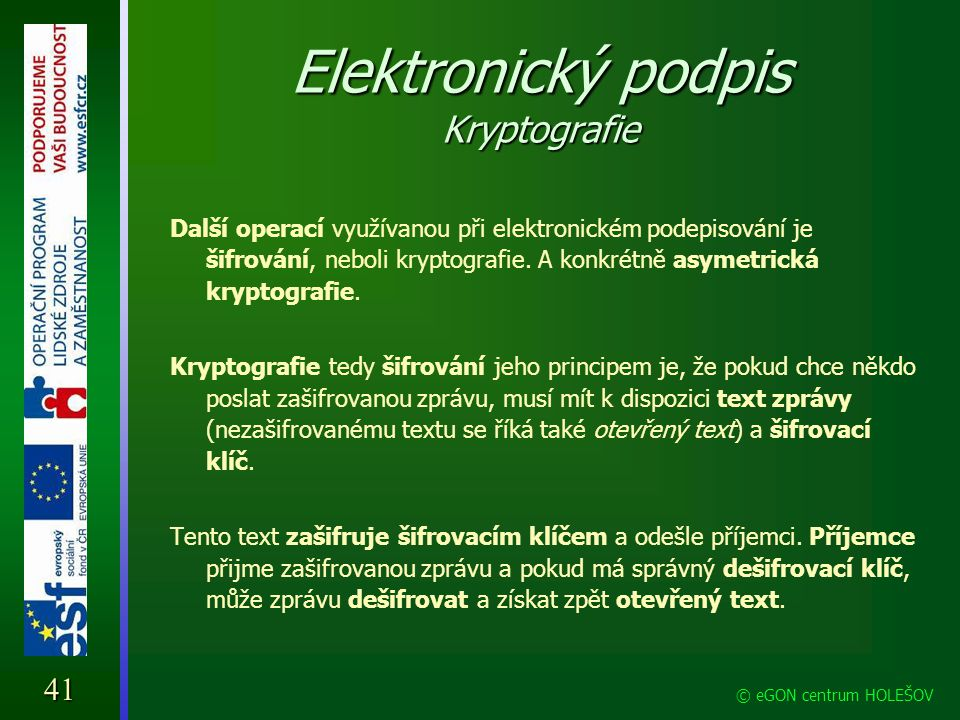 Elektronický podpis Kryptografie Další operací využívanou při elektronickém podepisování je šifrování, neboli kryptografie. A konkrétně asymetrická kr