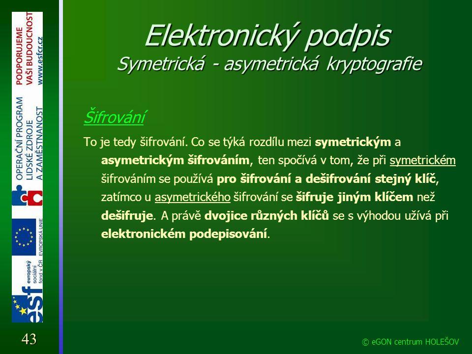 Elektronický podpis Symetrická - asymetrická kryptografie Šifrování To je tedy šifrování. Co se týká rozdílu mezi symetrickým a asymetrickým šifrování