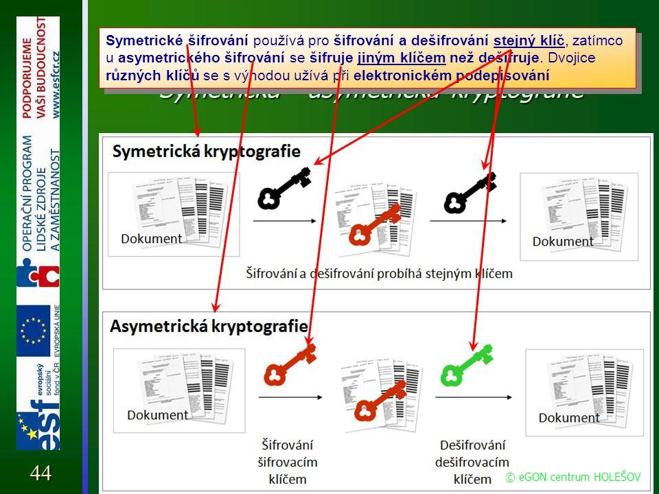 Elektronický podpis Symetrická - asymetrická kryptografie 44 © eGON centrum HOLEŠOV Symetrické šifrování používá pro šifrování a dešifrování stejný kl
